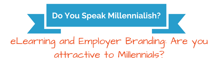 eLearning and Employer Branding: Are you attractive to Millennials?