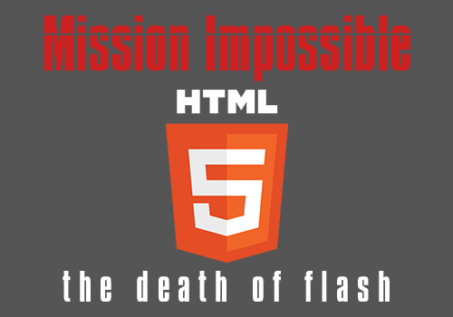 Mission Impossible HTML 5 - The Death of Flash - Featured Imaged