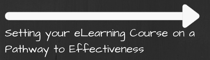Setting your eLearning Course on a Pathway to Effectiveness